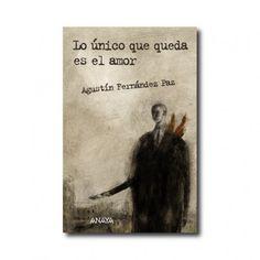 """""""Lo único que queda es el amor"""" (Agustín Fernandez Paz, Pablo Auladell). Editorial: Anaya. Edad recomendada: A partir de 14 años."""