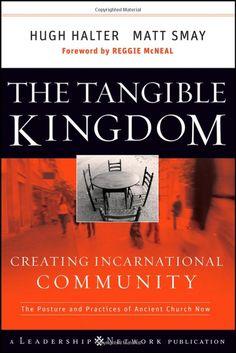 Amazon.com: The Tangible Kingdom: Creating Incarnational Community (Jossey-Bass Leadership Network Series) (9780470188972): Hugh Halter, Matt Smay: Books