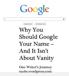 Google Yourself: Why You Should Periodically Search for Your Name.   #writing