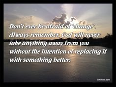 dont be  afraid to love quotes with images   Don't Be Afraid Of Change - Quotes & Sayings Pictures at SmilePls ...