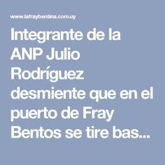 Integrante de la ANP Julio Rodríguez desmiente que en el puerto de Fray Bentos se tire basura. - La Fraybentina