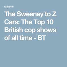 The Sweeney to Z Cars: The Top 10 British cop shows of all time - BT