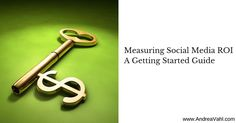 Measuring Social Media ROI: A Getting Started Guide.  How to put the system in place to measure your return on investment for your social media marketing activities