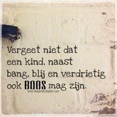 Vergeet niet dat  een kind, naast  bang, blij en verdrietig  ook  BOOS mag zijn.  #spreukvddag  www.SandraKleipas.com