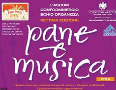 Pane e Musica 2014 - Bread and Music Free concerts and sampling of local specialties and wines at 9 p.m. July 12,  Acoustic Spirit Duo in concert, in Tonezza del Cimone, Pala Congressi, Via del Partigionano E. Canale, about 32 miles north of Vicenza July 18, Twin Time Two, Piovene Rocchette, Piazza Papiria, about 21 miles north of Vicenza; in case of inclement weather, the concert will be held in Piazzale della Vittoria.