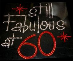Still Fabulous at 60 Iron On Rhinestone Transfer by theblingdiva1, $13.99