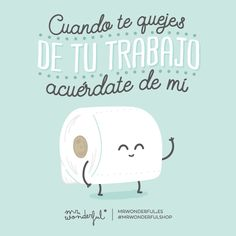 """""""Un poco de razón tiene If your job is getting you down, just think of what I have to put up with"""" Spanish Humor, Spanish Quotes, Motivational Phrases, Inspirational Quotes, Funny Images, Funny Pictures, Cute Phrases, Coaching, Cute Quotes"""
