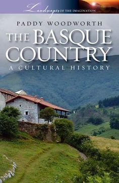 The Basque Country: A Cultural History (2007) by Paddy Woodworth