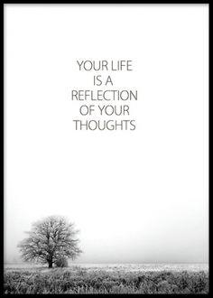 Poster med budskap. Budskapstavlor med fina texter. Youre life is a reflexion of your thoughts. Vacker och stilren poster med svartvitt fotografi.