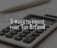 5 ways to invest your Tax Refund
