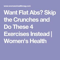 Want Flat Abs? Skip the Crunches and Do These 4 Exercises Instead | Women's Health