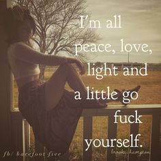 A little peace...a little love and a little go fuck yourself
