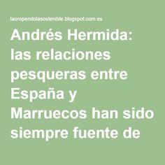 Andrés Hermida: las relaciones pesqueras entre España y Marruecos han sido siempre fuente de creación de riqueza para ambos países