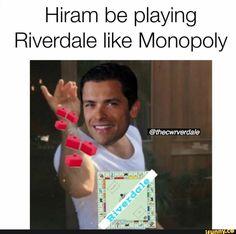 Hiram be playing Riverdale like Monopoly - )