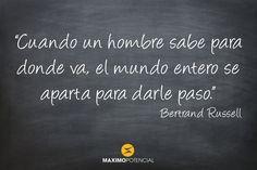 """Descubre la cita que hemos seleccionado para hoy. Blog de citas Maximo Potencial #blogdecitas #blogdecitasmaximopotencial """"Cuando un hombre sabe para donde va, el mundo entero se aparta para darle paso"""" – Bertrand Russell"""
