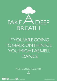 #TakeADeepBreath We know how life throws huge curve balls at us, and it makes us feel like we are walking on thin ice. But why walk? When you can dance? Face those problems with a smile! And the biggest problems will fade away.