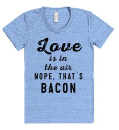 """Love is in the air nope, that`s bacon t shirt"" – Shirtoopia"