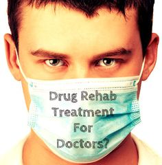 Drug Rehab Treatment For Doctors? | Drug Rehab
