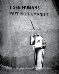 I see humans but no humanity.https://www.facebook.com/pages/Creative-Mind/319604758097900