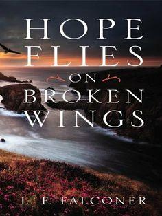 Hope Flies on Broken Wings by L. F. Falconer, http://www.amazon.com/dp/B008R53TQ2/ref=cm_sw_r_pi_dp_Z0GKsb1H02NFH