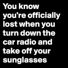 So true! Like it being quiet and taking off my glasses will just magically make me find my way!!! Lol