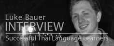 Interview with Thai language learner Luke Bauer. From A Woman Learning Thai.