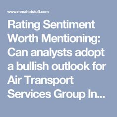 Rating Sentiment Worth Mentioning: Can analysts adopt a bullish outlook for Air Transport Services Group Inc. (NASDAQ:ATSG)? - Money Making Articles Hot Stuff