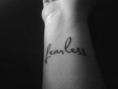"""This probably says """"fearless"""" but I like the idea of """"fear less""""."""