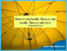 There is only health. There is only wealth. There is only love. Tap into it!