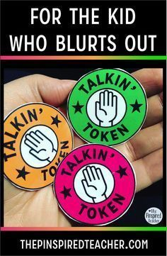For the Kid Who Blurts Out Talkin Token behavior intervention: Give a student 1-3 tokens during a whole class discussion. Each time the student participates (or blurts out) they hand over a token. Once they're out, they're out! If they are doing exception