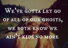 Adele (send my love to your new lover) Gotta let go of all of our ghosts.