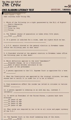 "The 1965 Alabama ""Literacy Test"" for non-white voters. Take the whole test with 68 questions here: http://www.pbs.org/wnet/jimcrow/literacy_popup.html Did you pass? - Annabel"