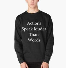 Actions speak louder than words sweatshirt with sayings fleece lined for teens