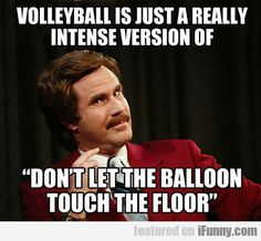 Volleyball Is Just A Really Intense Version Of...