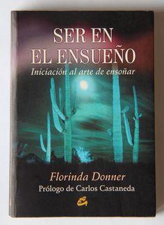 Ser en el ensueño Florinda Donner Carlos Castaneda Enseñanzas Don Juan Matus