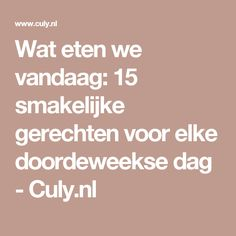 Wat eten we vandaag: 15 smakelijke gerechten voor elke doordeweekse dag - Culy.nl