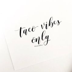 taco vibes only. taco tuesday. pointed pen. modern calligraphy. write pretty things.