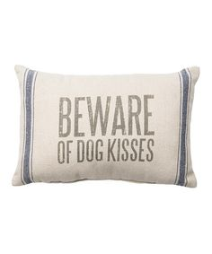 'Beware of Dog Kisses' Throw Pillow on #zulilyfinds