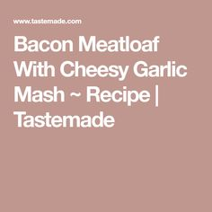 Bacon Meatloaf With Cheesy Garlic Mash ~ Recipe | Tastemade