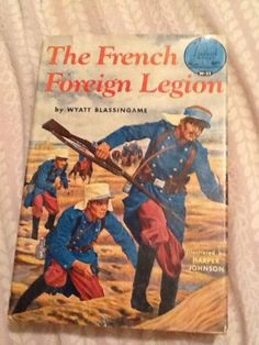 The French Foreign Legion by Wyatt Blassingame published 1955 by Random House