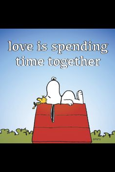 When you truly love someone you want to spend time together.