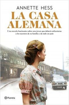 La casa alemana by Annette Hess - Books Search Engine Demon Book, Good Books, Books To Read, German Houses, The Book Thief, Maria Jose, Family Album, Lectures, Novels