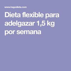 Dieta flexible para adelgazar 1,5 kg por semana