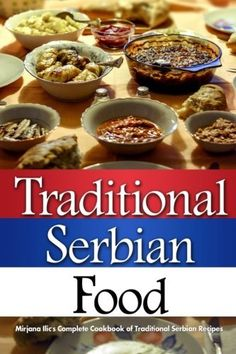 Great Traditional Serbian Food: Mirjana's Complete Cookbook of Traditional Serbian Recipes, ,