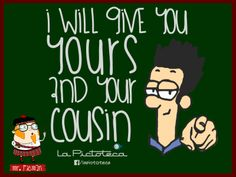 Aprende inglés con el profesor Mr. Picman: I Will give you yours and your cousin (Te voy a dar lo tuyo y lo de tu prima)