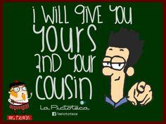 Aprende inglés con el profesor Mr. Picman: I Will give you yours and your cousin (Te voy a dar lo tuyo y lo de tu prima)