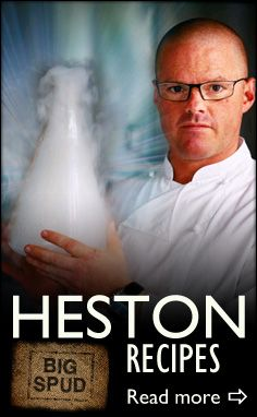 heston blumenthal recipes from Big Spud