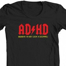 AD/HD Highway To Hey Look A Squirrel! - T Shirt