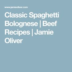 Classic Spaghetti Bolognese   Beef Recipes   Jamie Oliver