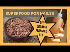 SUPERFOODS FOR SUPER NAILS, Nail Notes YouTube video tutorial, FLAXSEED GEL FOR HAIR, SKIN + NAILS, HEALTHY NAILS WITH FLAXSEED GEL